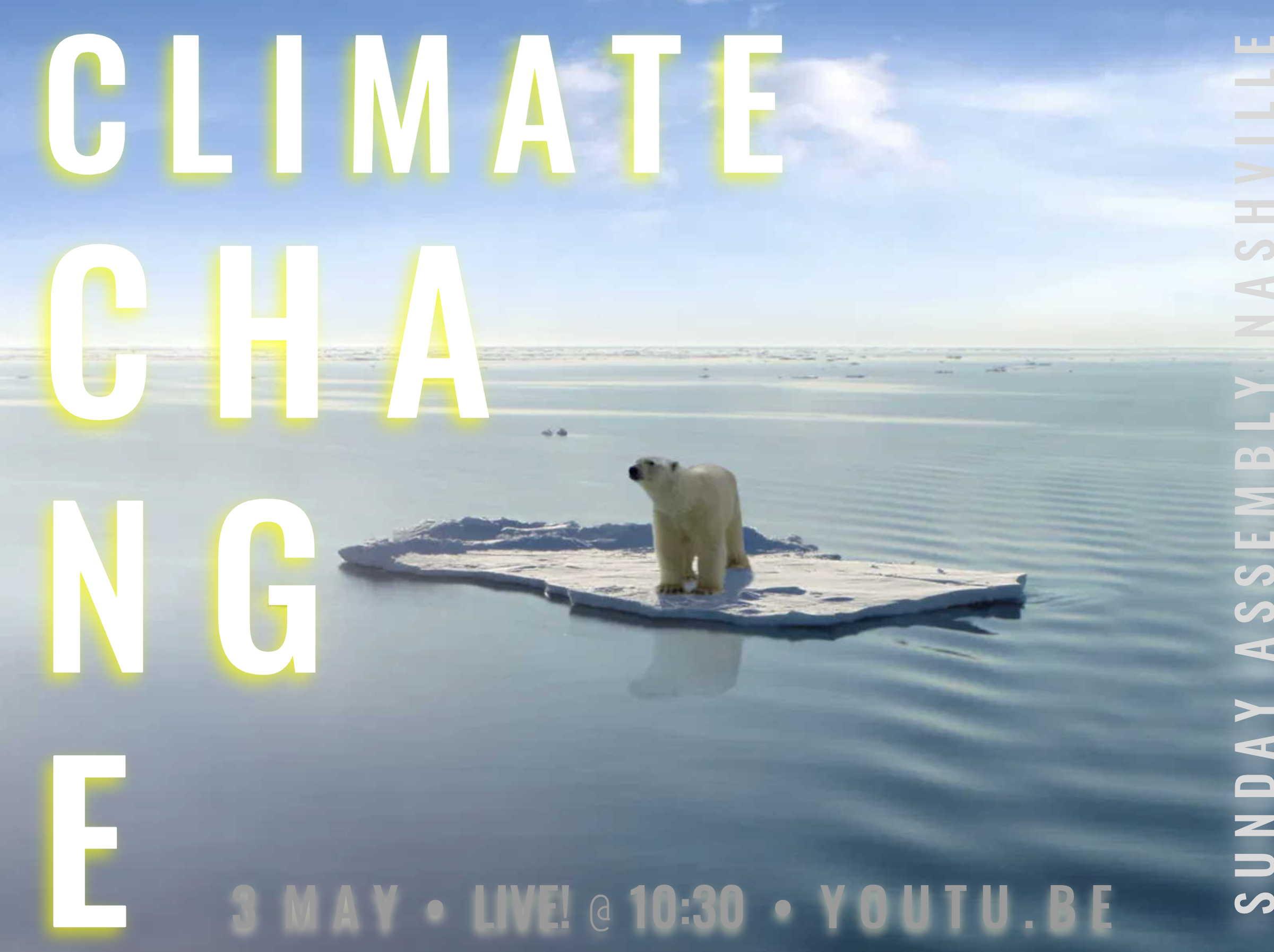 3 may Sunday Assembly Nashville ~ Climate Change