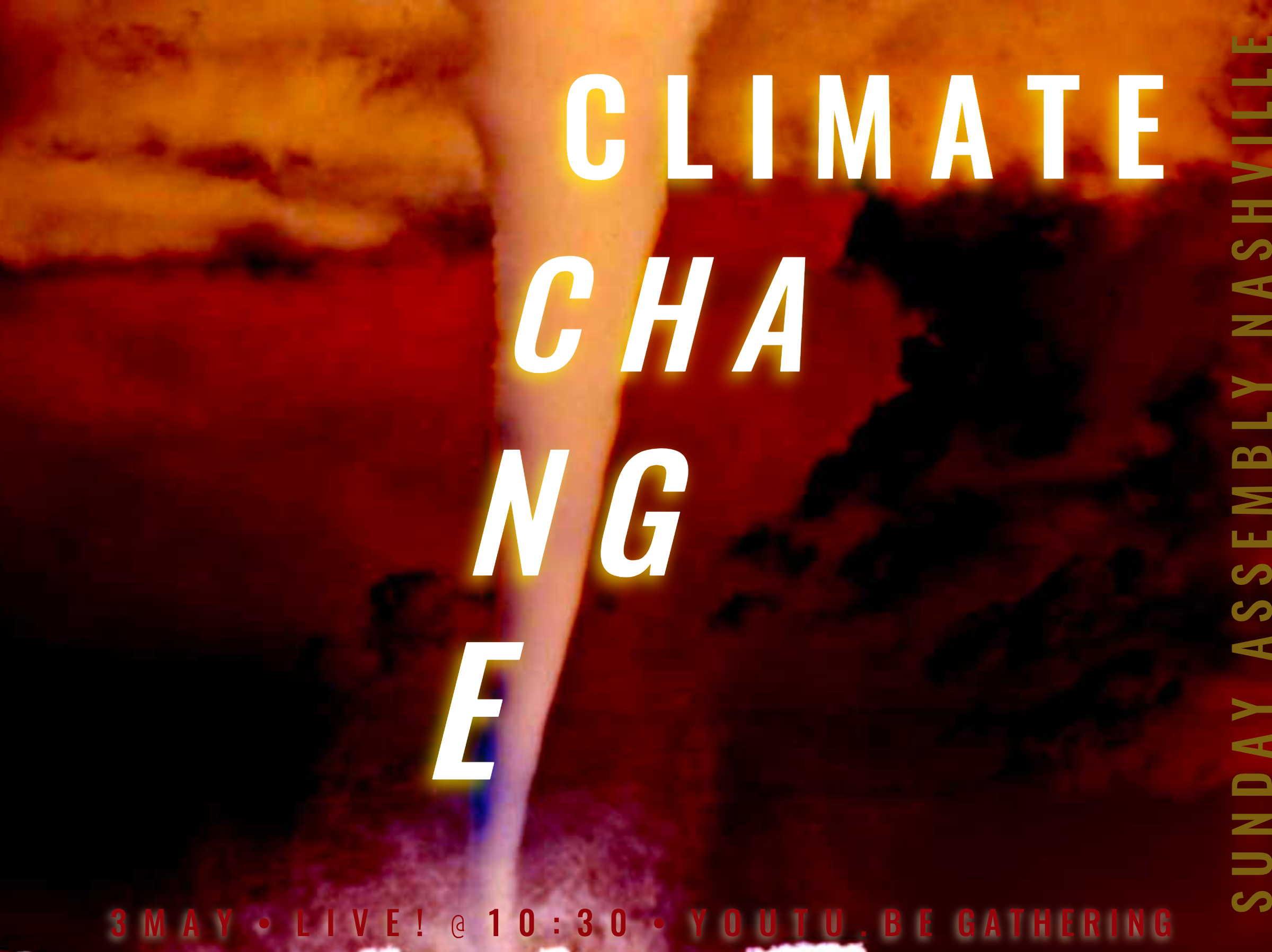 3 may 2020 Sunday Assembly Nashville ~ Climate Change