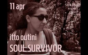 Itto Outini ~ Soul Survivor ~ sunday 11 april 10.30