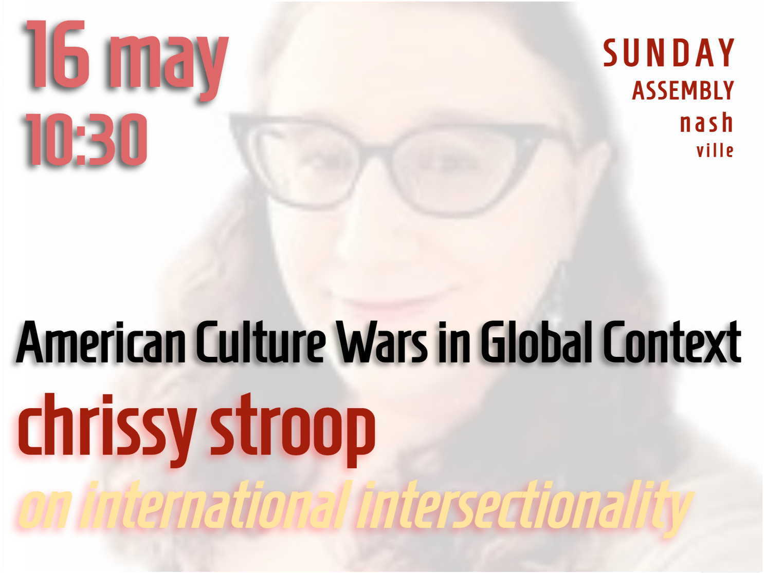 The American Culture Wars in Global Context Chrissy Stroop on International Intersectionality Sunday Assembly Nashville • 16 may • 10.30